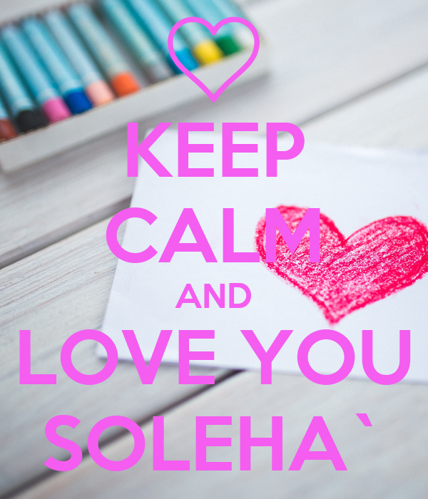KEEP CALM AND LOVE YOU SOLEHA`