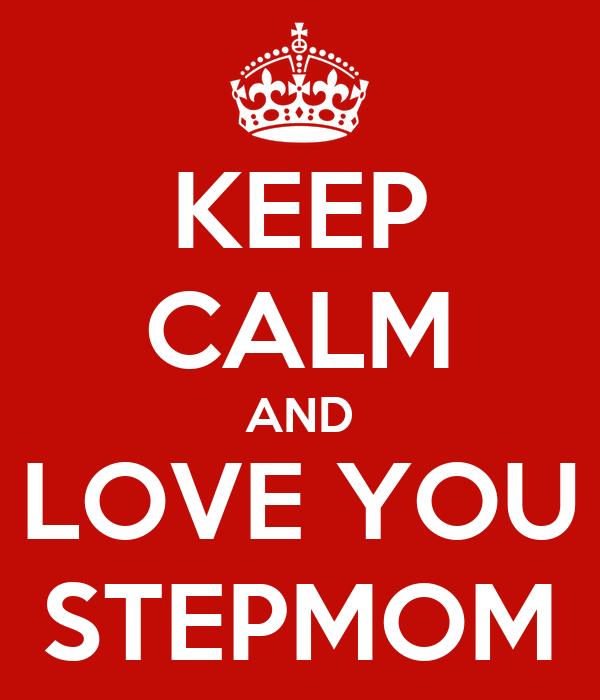 KEEP CALM AND LOVE YOU STEPMOM