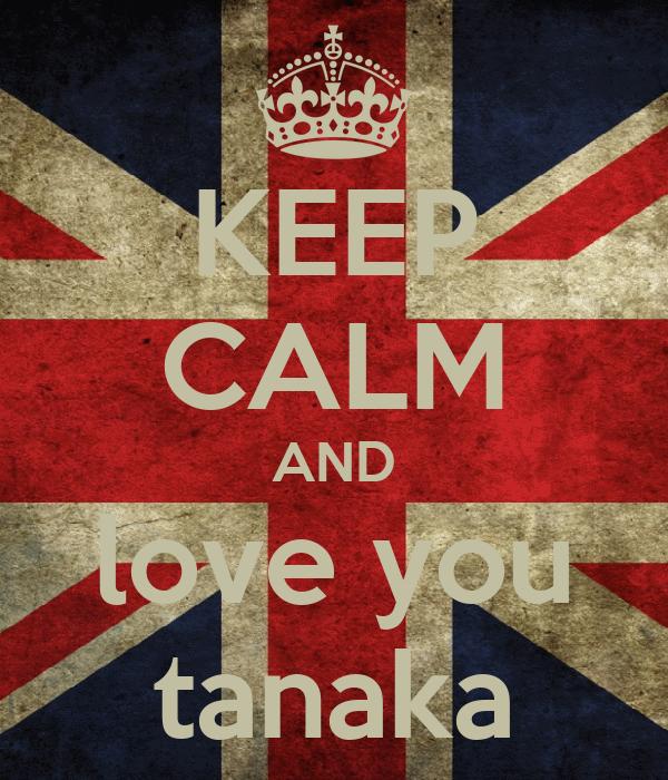 KEEP CALM AND love you tanaka