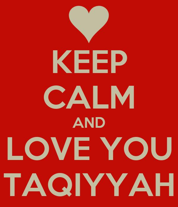 KEEP CALM AND LOVE YOU TAQIYYAH