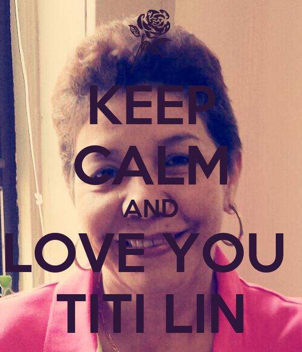 KEEP CALM AND LOVE YOU  TITI LIN