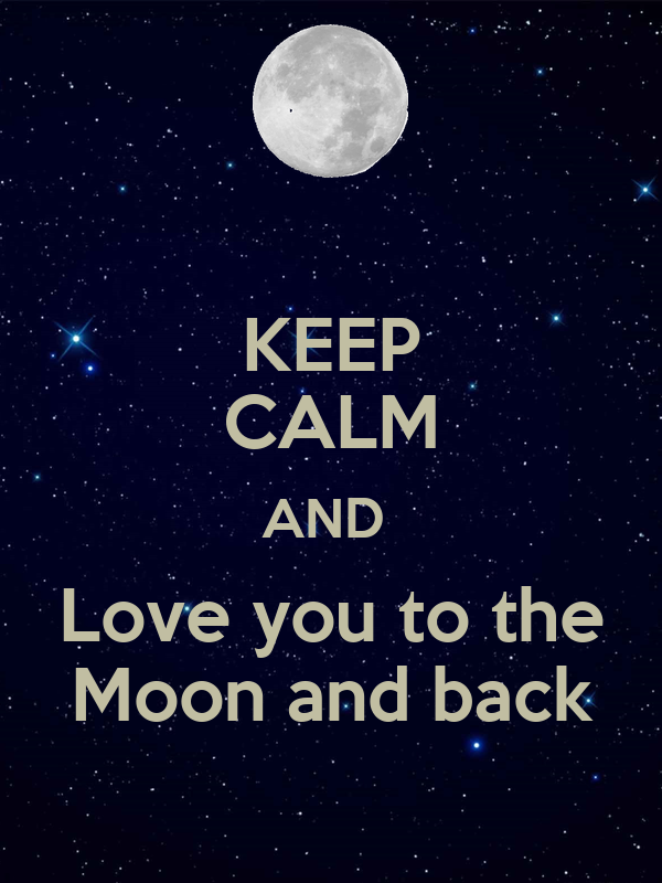 KEEP CALM AND  Love you to the  Moon and back