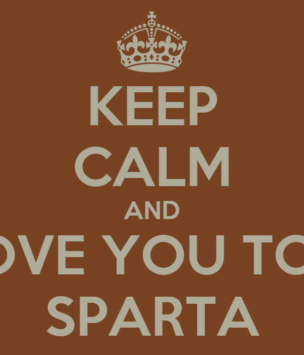 KEEP CALM AND LOVE YOU TOO SPARTA