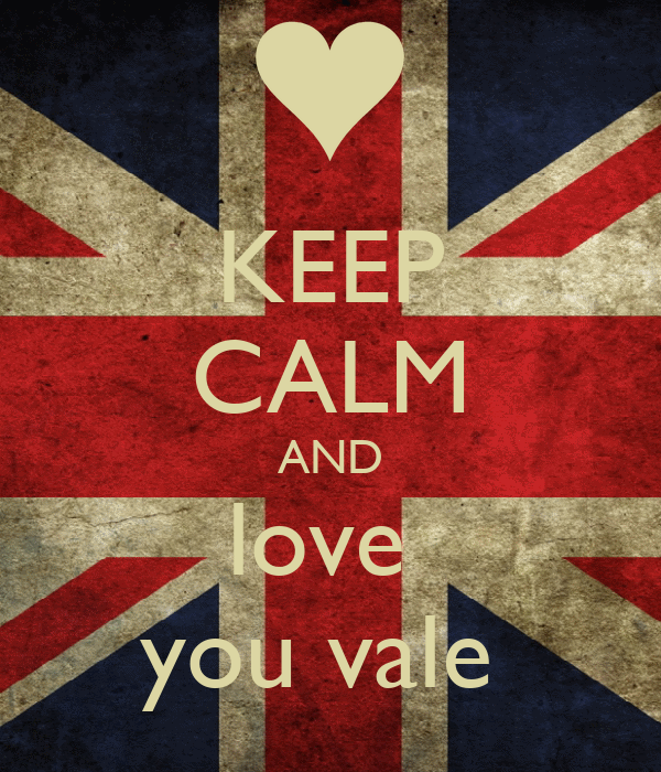 KEEP CALM AND love  you vale
