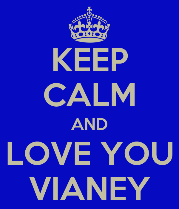 KEEP CALM AND LOVE YOU VIANEY