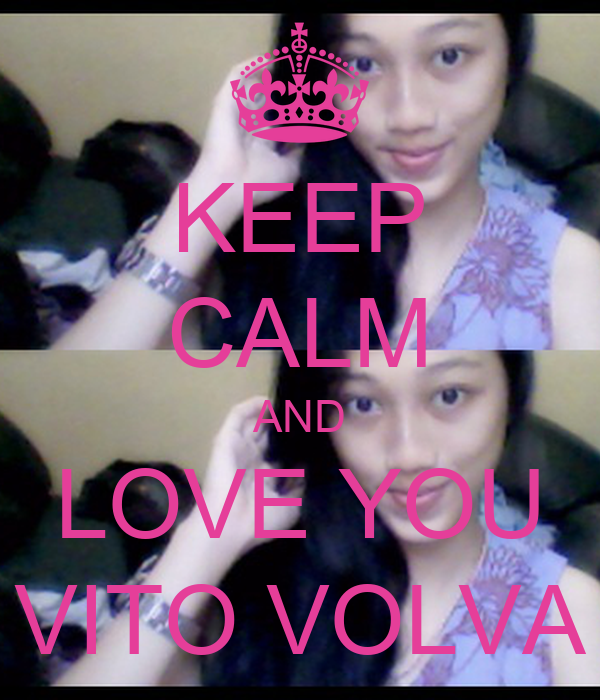 KEEP CALM AND LOVE YOU VITO VOLVA