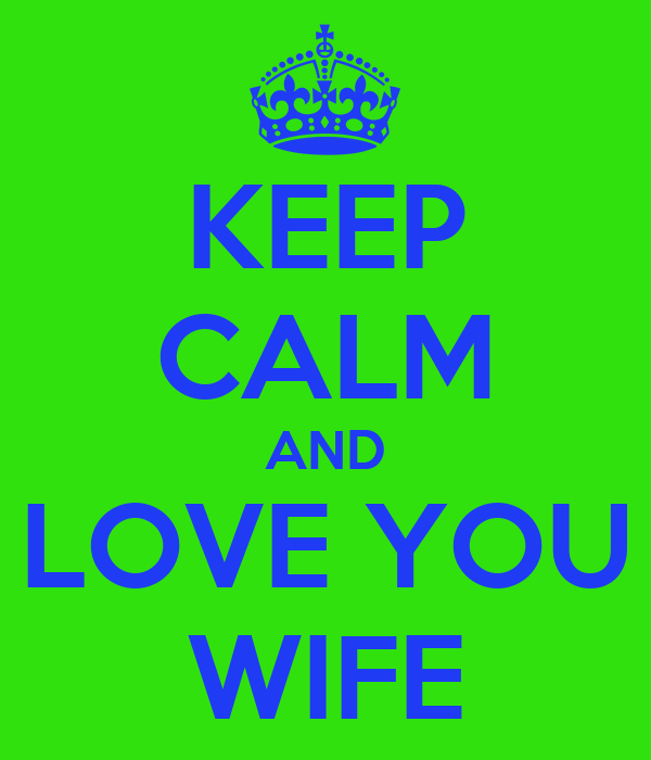 KEEP CALM AND LOVE YOU WIFE