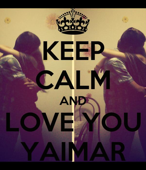 KEEP CALM AND LOVE YOU YAIMAR