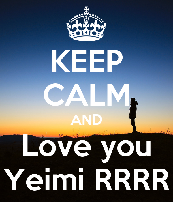 KEEP CALM AND Love you Yeimi RRRR