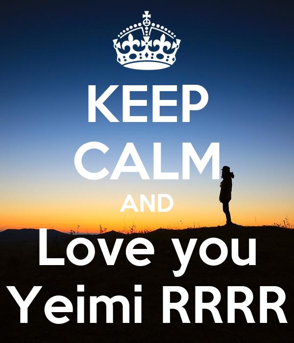 KEEP CALM AND Love you Yeimi RRRR