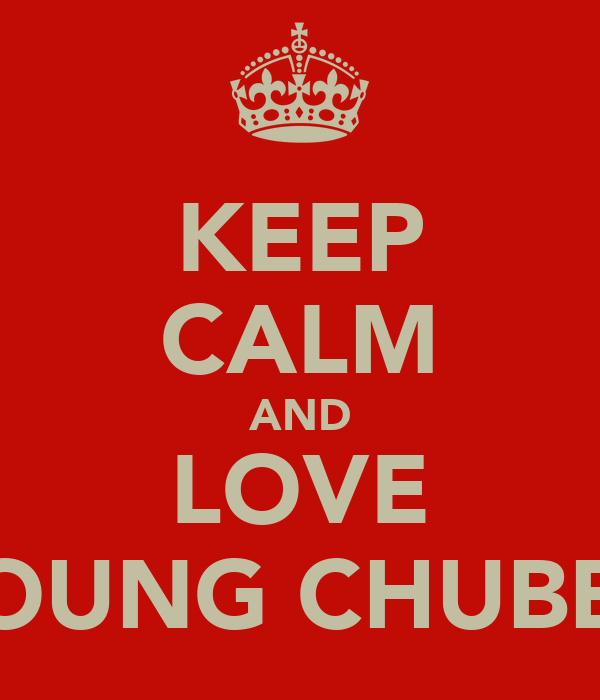 KEEP CALM AND LOVE YOUNG CHUBBY
