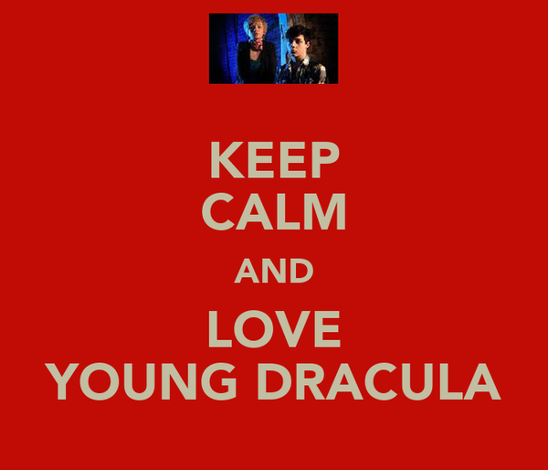 KEEP CALM AND LOVE YOUNG DRACULA
