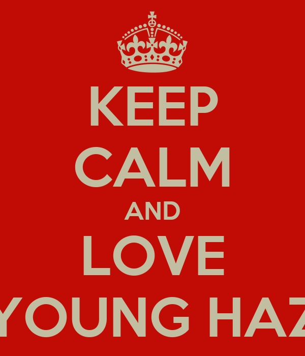 KEEP CALM AND LOVE YOUNG HAZ