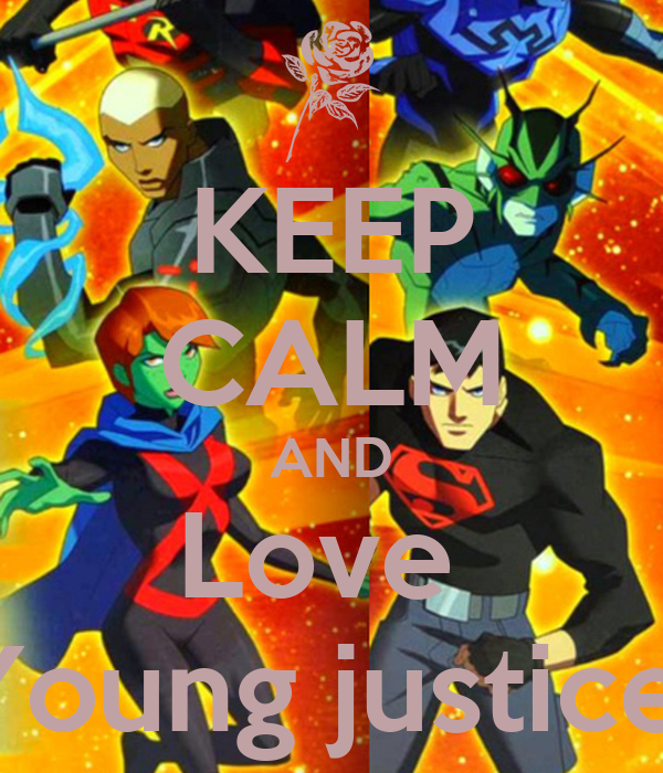 KEEP CALM AND Love  Young justice