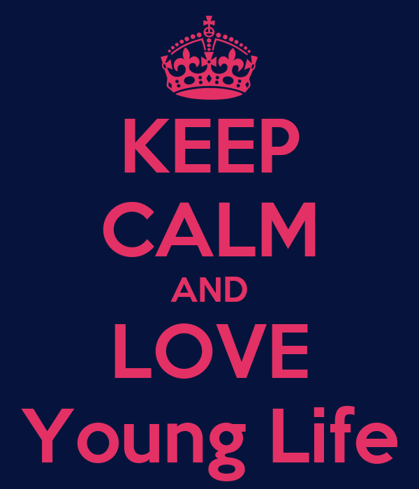 KEEP CALM AND LOVE Young Life