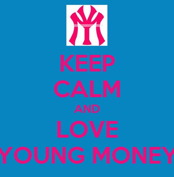 KEEP CALM AND LOVE YOUNG MONEY