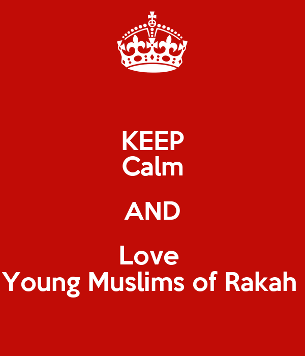 KEEP Calm AND Love  Young Muslims of Rakah