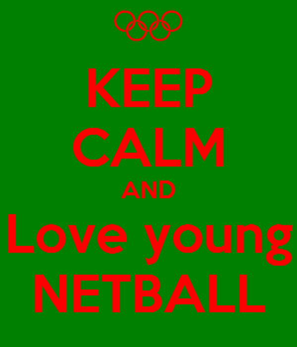 KEEP CALM AND Love young NETBALL