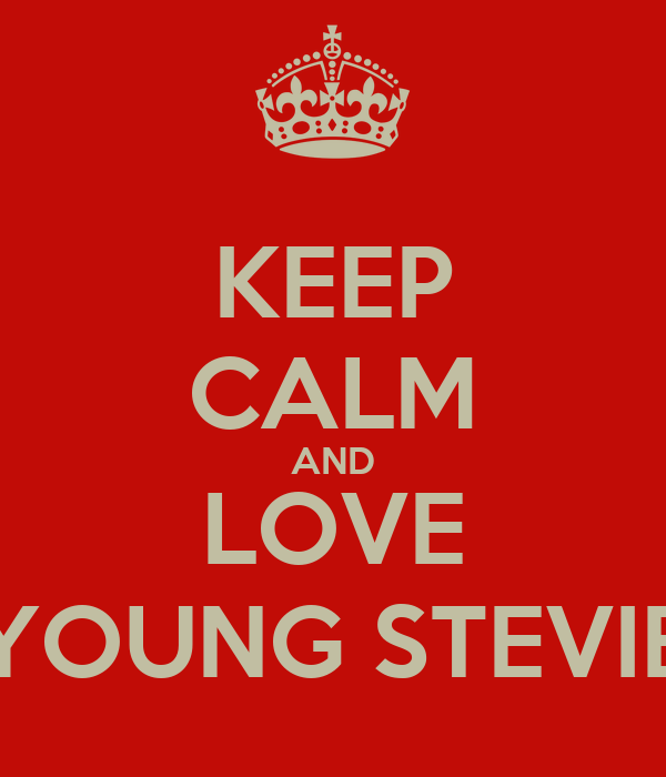 KEEP CALM AND LOVE YOUNG STEVIE