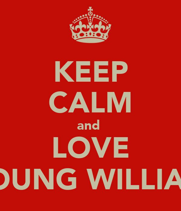 KEEP CALM and  LOVE YOUNG WILLIAM