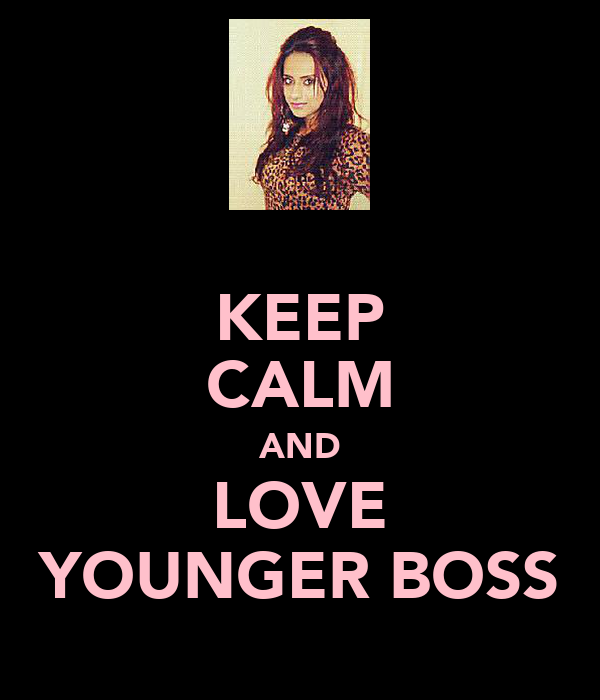 KEEP CALM AND LOVE YOUNGER BOSS