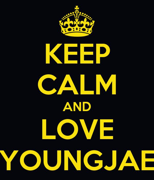 KEEP CALM AND LOVE YOUNGJAE