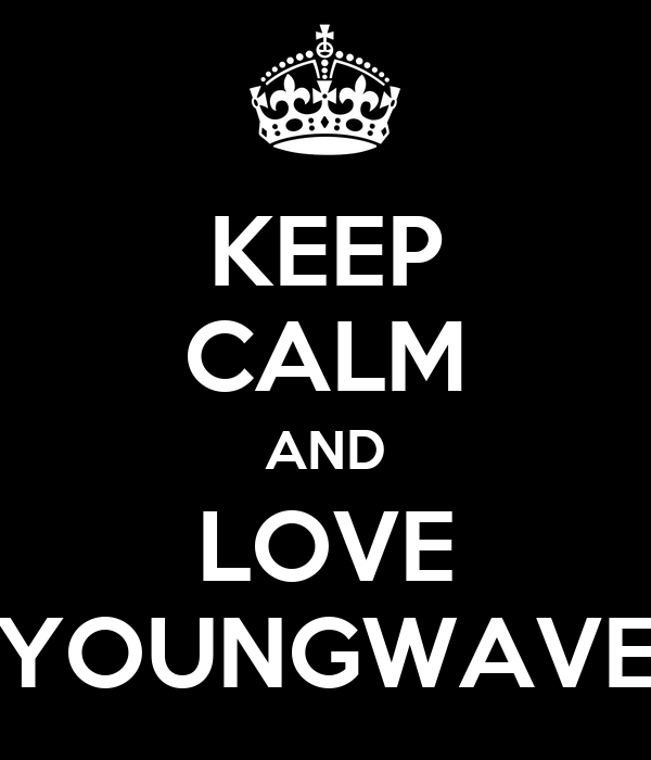 KEEP CALM AND LOVE YOUNGWAVE
