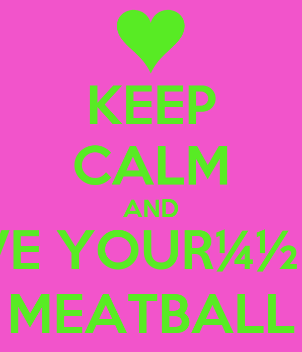 KEEP CALM AND LOVE YOUR¼½8,P;  MEATBALL