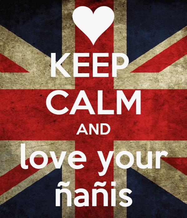 KEEP  CALM AND love your ñañis