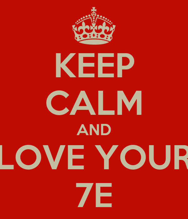 KEEP CALM AND LOVE YOUR 7E