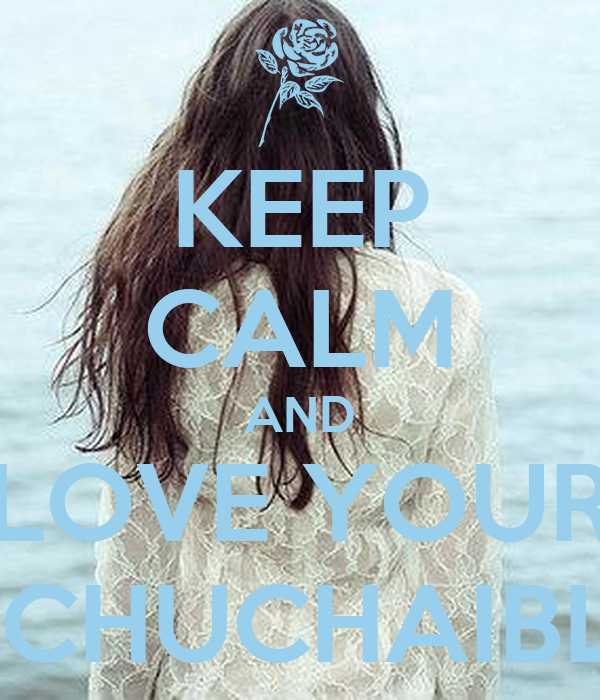 KEEP CALM AND LOVE YOUR ACHUCHAIBLE
