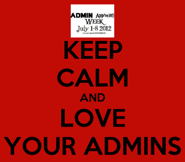 KEEP CALM AND LOVE YOUR ADMINS