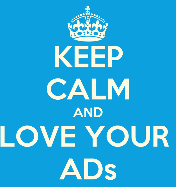 KEEP CALM AND LOVE YOUR  ADs