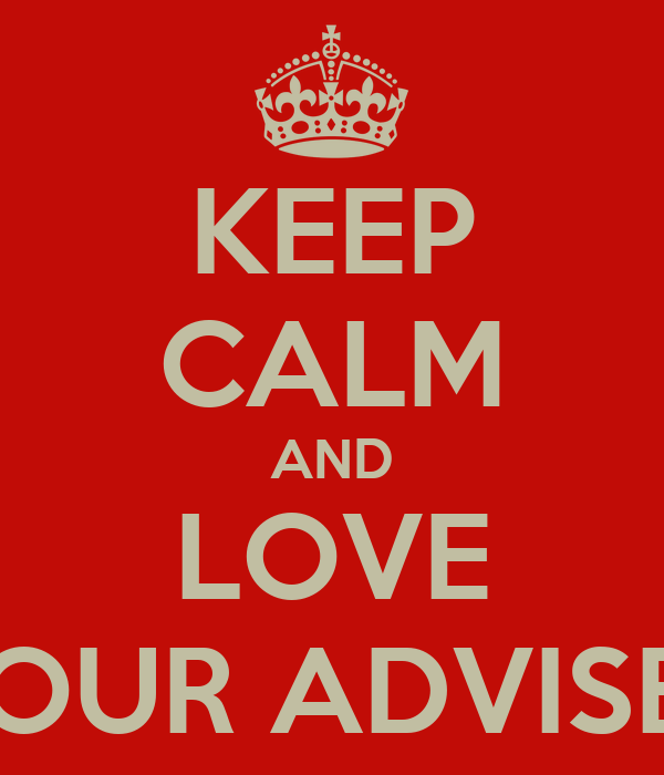 KEEP CALM AND LOVE YOUR ADVISER