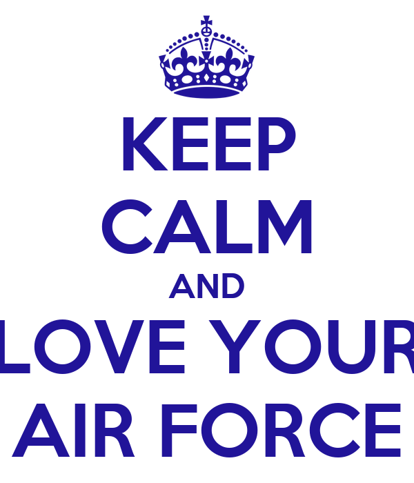 KEEP CALM AND LOVE YOUR AIR FORCE