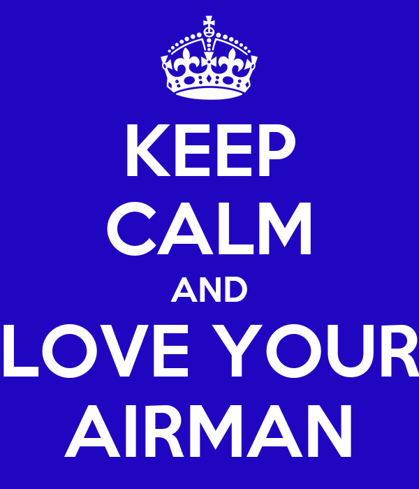 KEEP CALM AND LOVE YOUR AIRMAN