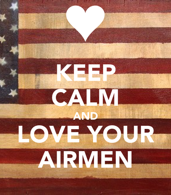 KEEP CALM AND LOVE YOUR AIRMEN