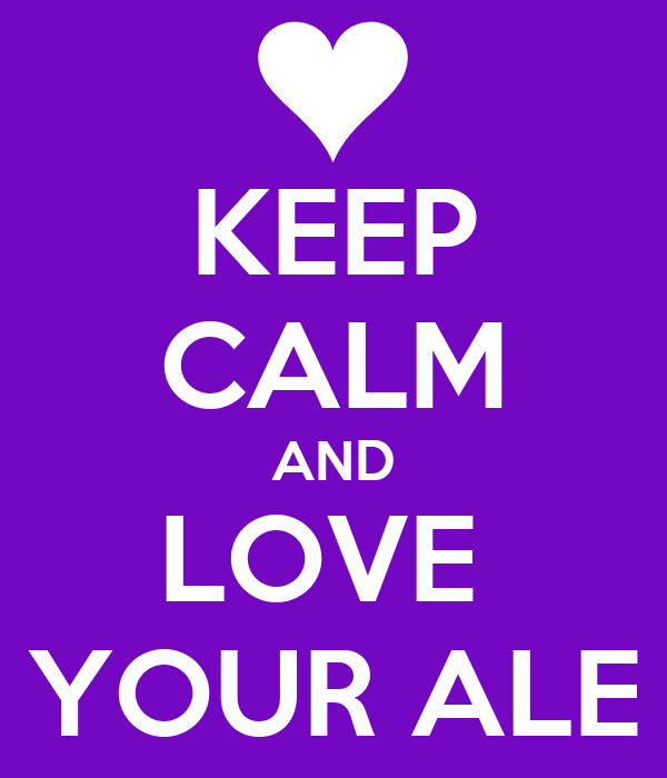 KEEP CALM AND LOVE  YOUR ALE