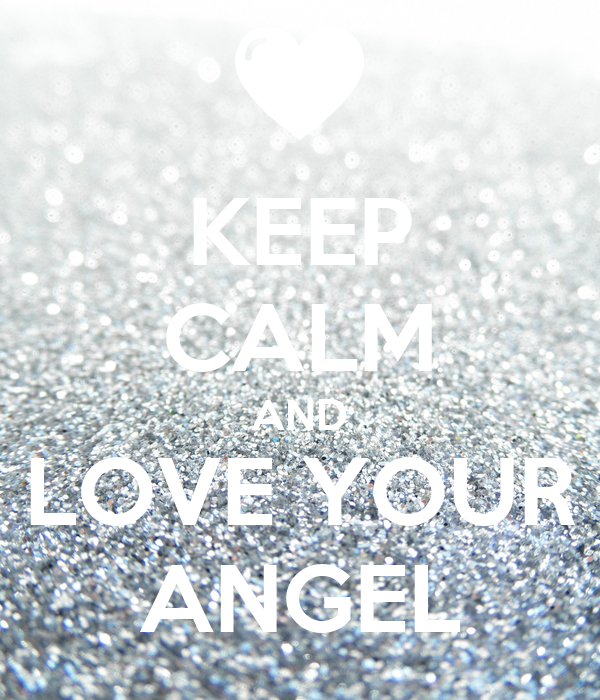 KEEP CALM AND LOVE YOUR ANGEL