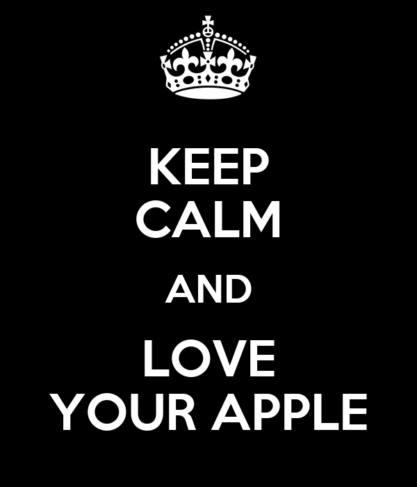 KEEP CALM AND LOVE YOUR APPLE