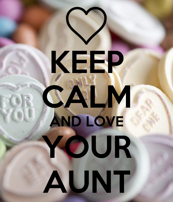 KEEP CALM AND LOVE YOUR AUNT