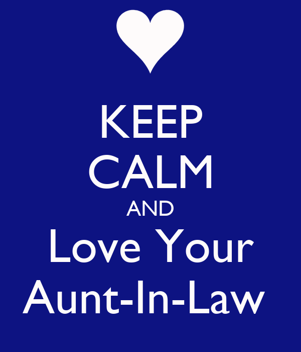 KEEP CALM AND Love Your Aunt-In-Law