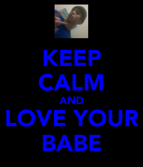 KEEP CALM AND LOVE YOUR BABE