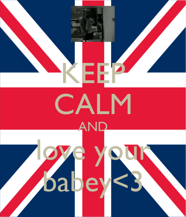 KEEP CALM AND love your babey<3