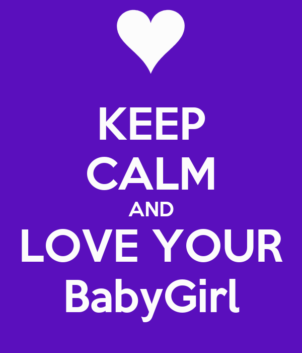 KEEP CALM AND LOVE YOUR BabyGirl