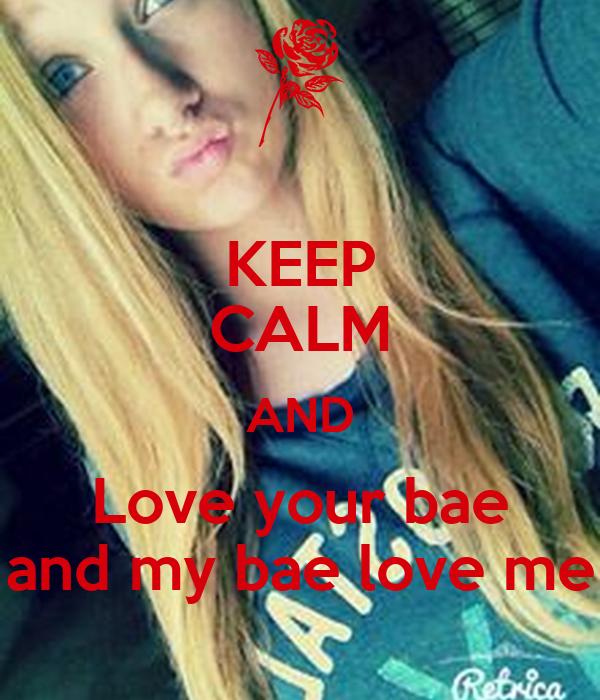 KEEP CALM AND Love your bae and my bae love me