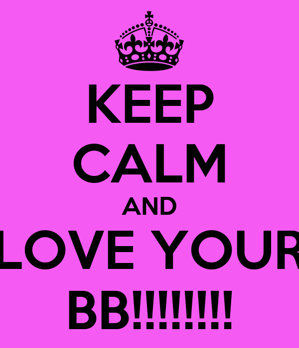 KEEP CALM AND LOVE YOUR BB!!!!!!!!