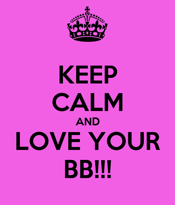 KEEP CALM AND LOVE YOUR BB!!!