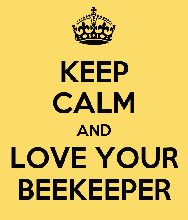 KEEP CALM AND LOVE YOUR BEEKEEPER