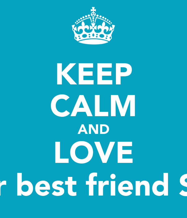 KEEP CALM AND LOVE your best friend Silke